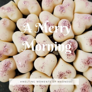 A merry morningwax melts